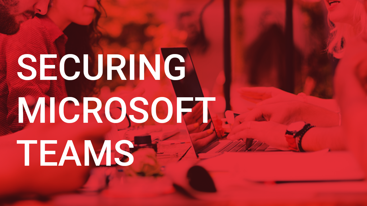 Securing Microsoft Teams